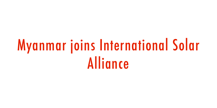 ias-coaching-centres-bangalore-hyderabad-pragnya-ias-academy-current-affairs-Myanmar-Solar-Alliance
